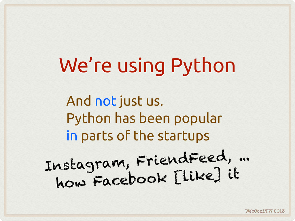 WebConf.TW 2013 We're using Python And not just...