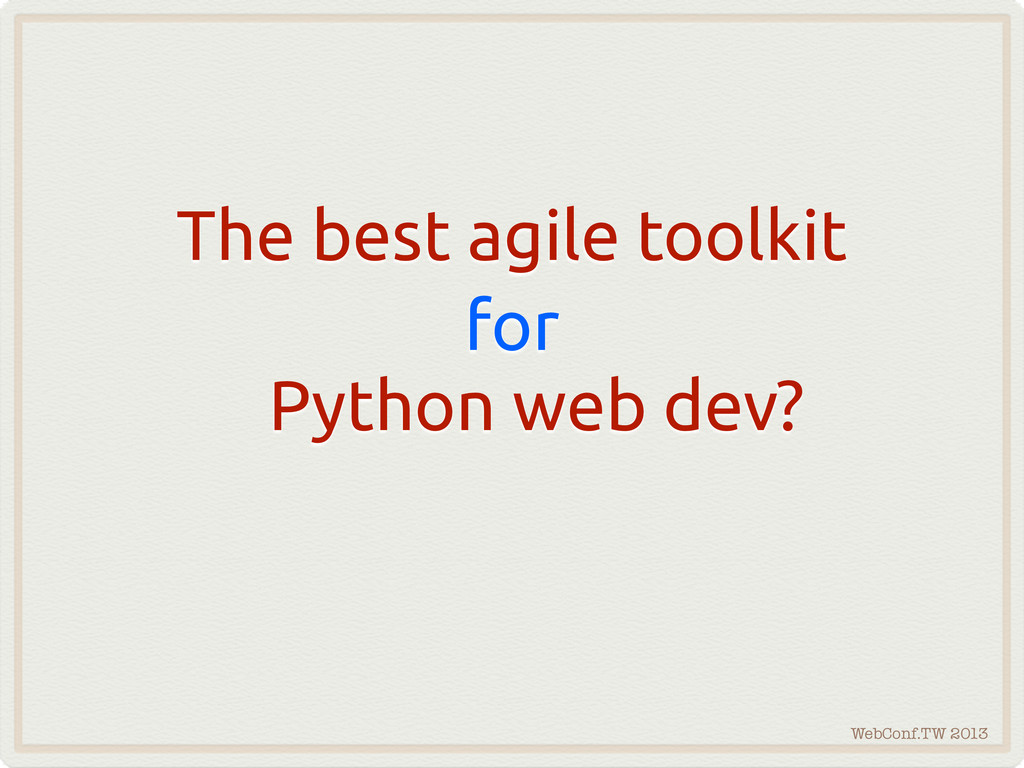 WebConf.TW 2013 The best agile toolkit for Pyth...