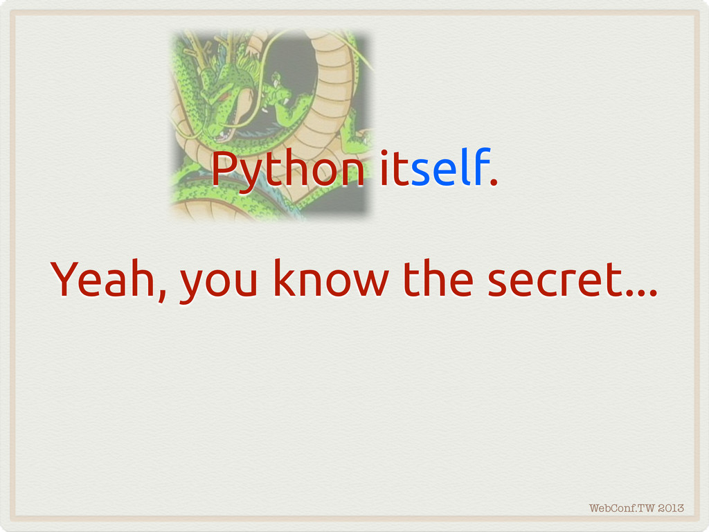 WebConf.TW 2013 Python itself. Yeah, you know t...