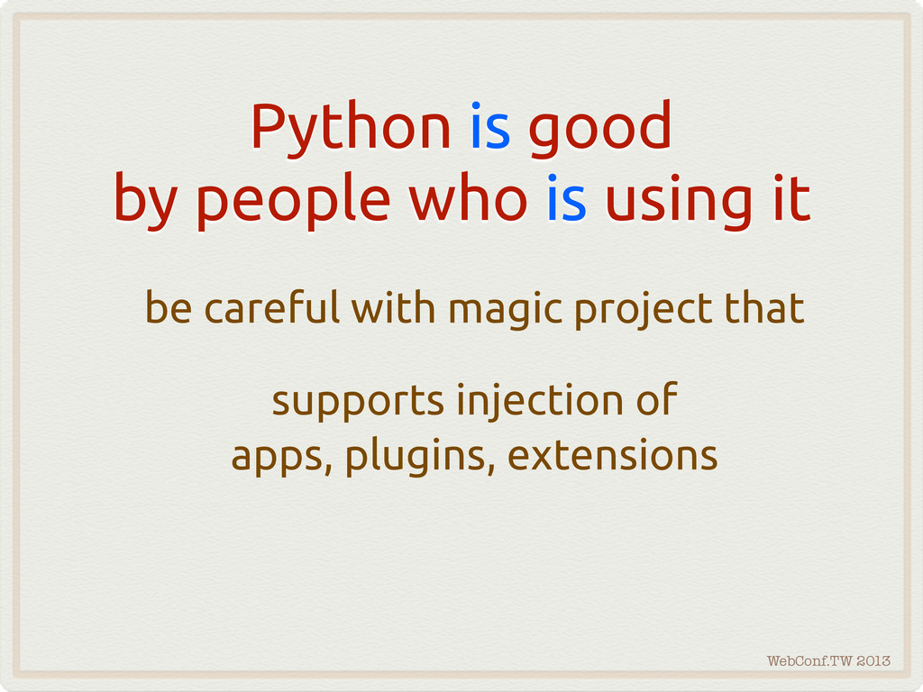 WebConf.TW 2013 Python is good by people who is...