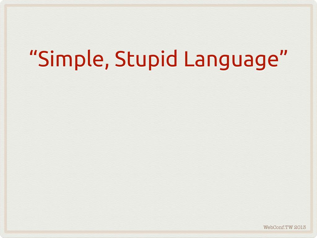 "WebConf.TW 2013 ""Simple, Stupid Language"""
