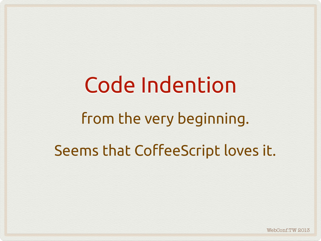WebConf.TW 2013 Code Indention from the very be...