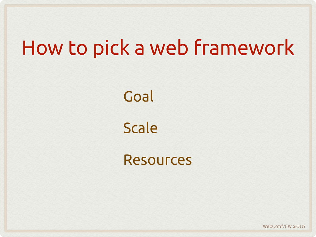 WebConf.TW 2013 How to pick a web framework Goa...