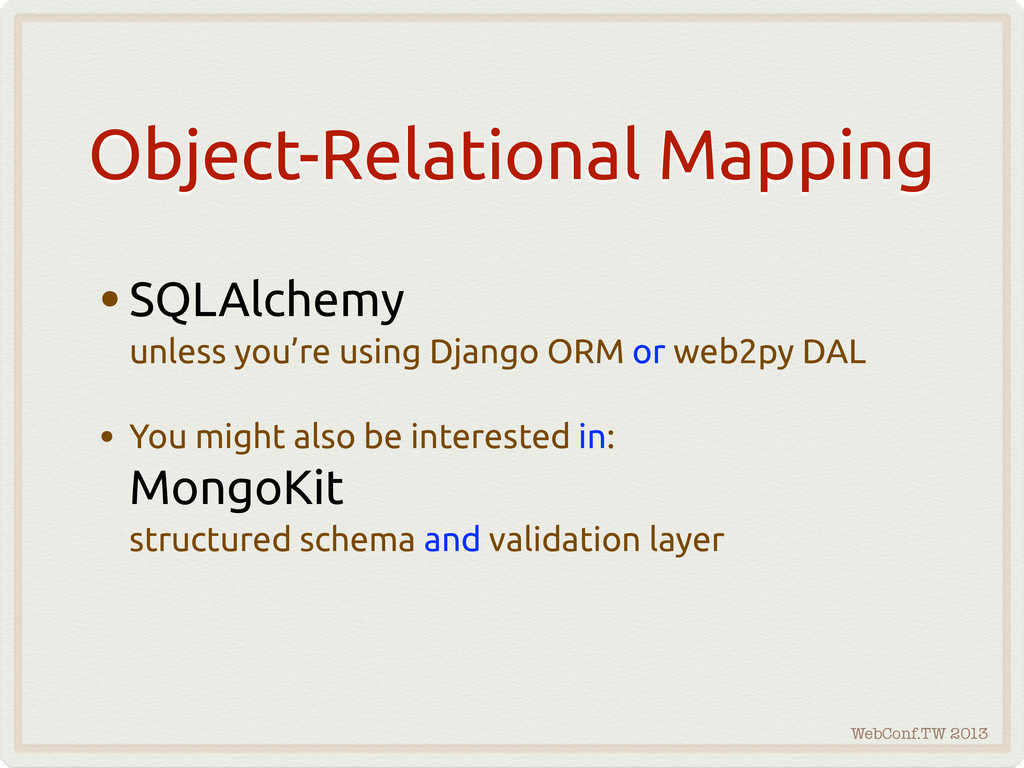 WebConf.TW 2013 Object-Relational Mapping •SQLA...