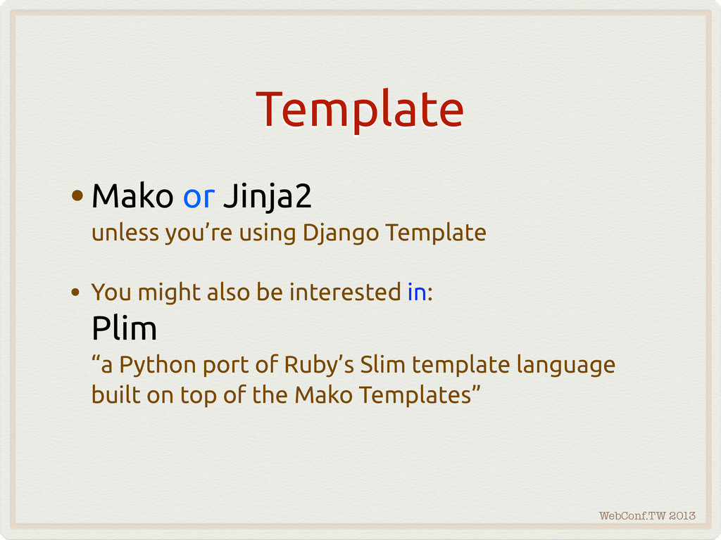 WebConf.TW 2013 Template •Mako or Jinja2 unless...