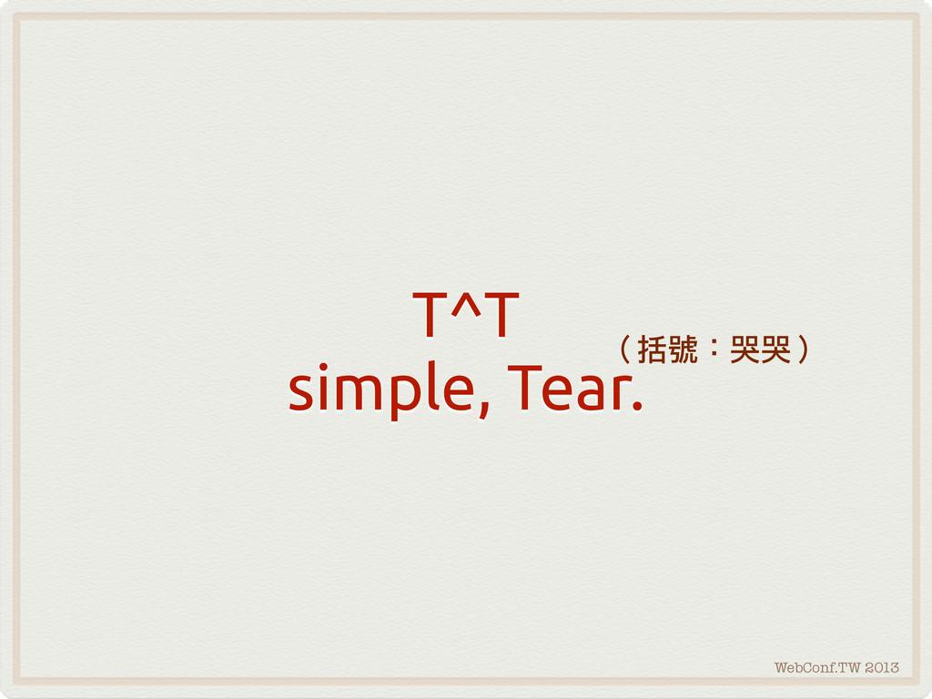 WebConf.TW 2013 T^T simple, Tear. (括號:哭哭)