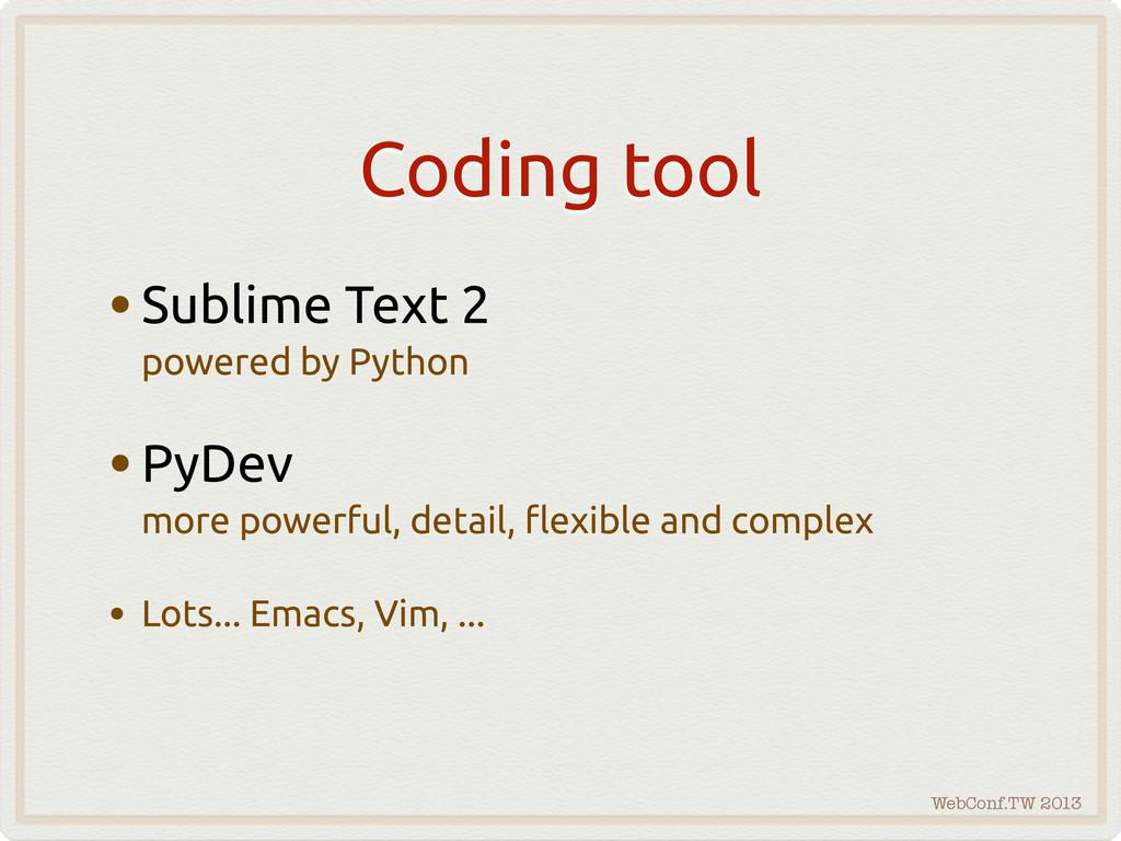 WebConf.TW 2013 Coding tool •Sublime Text 2 pow...