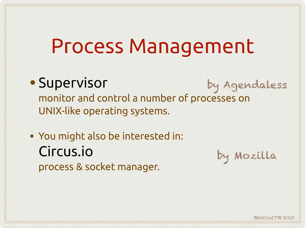 WebConf.TW 2013 Process Management •Supervisor ...