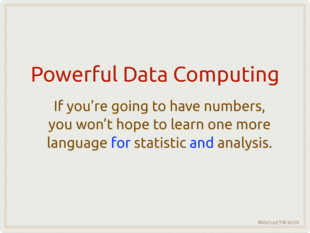 WebConf.TW 2013 Powerful Data Computing If you'...