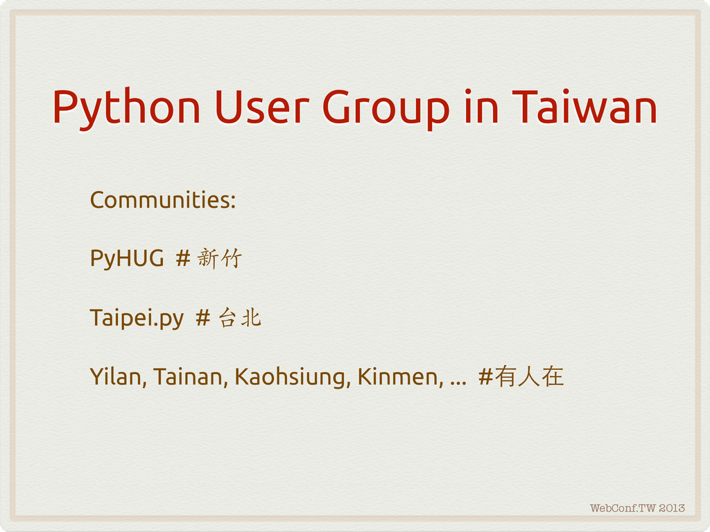 WebConf.TW 2013 Python User Group in Taiwan Com...