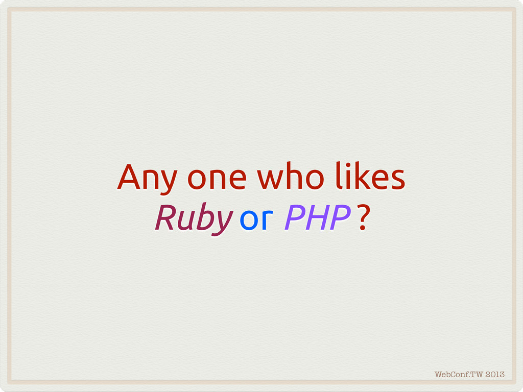 WebConf.TW 2013 Any one who likes Ruby or PHP ?