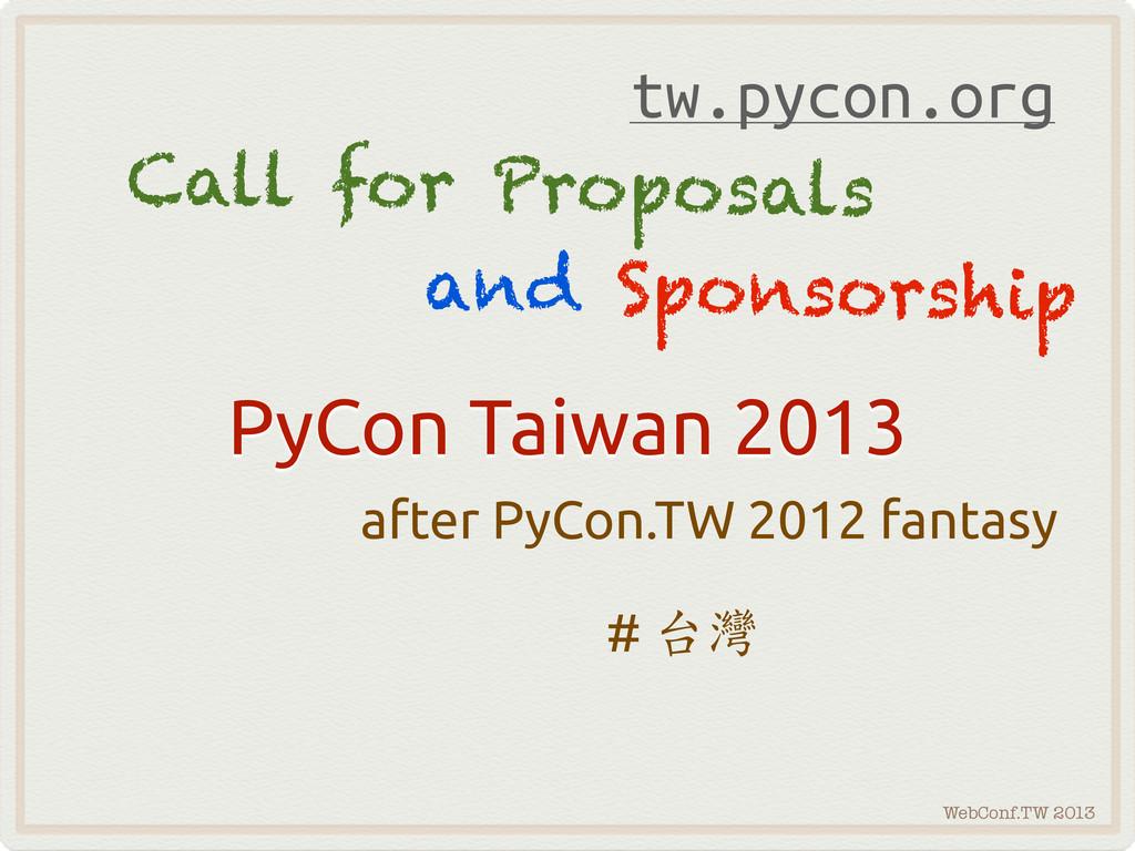 WebConf.TW 2013 PyCon Taiwan 2013 after PyCon.T...