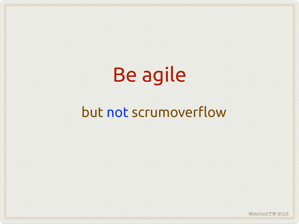 WebConf.TW 2013 Be agile but not scrumover#ow