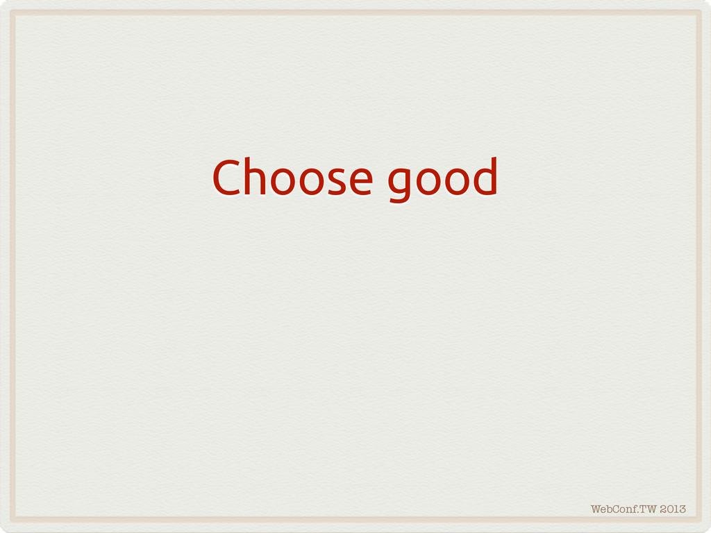 WebConf.TW 2013 Choose good