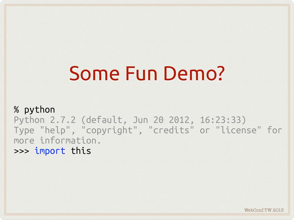 WebConf.TW 2013 Some Fun Demo? % python Python ...