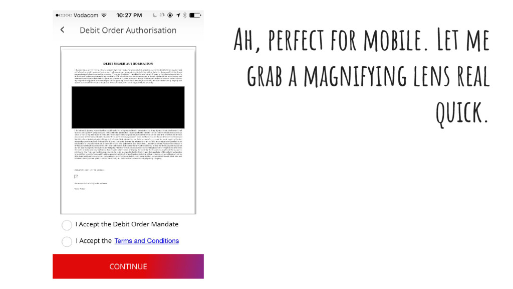 Ah, perfect for mobile. Let me grab a magnifyin...