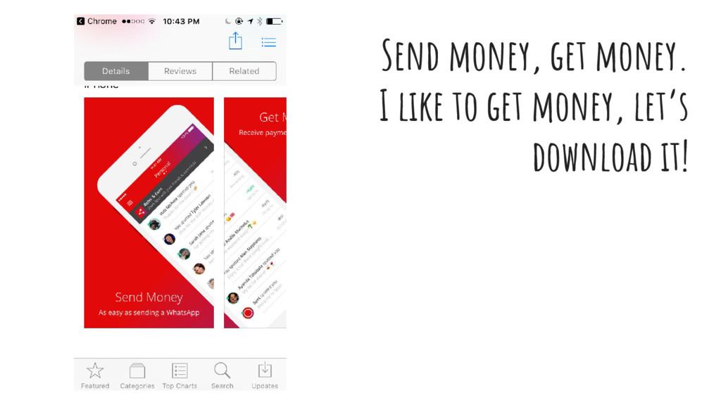 Send money, get money. I like to get money, let...