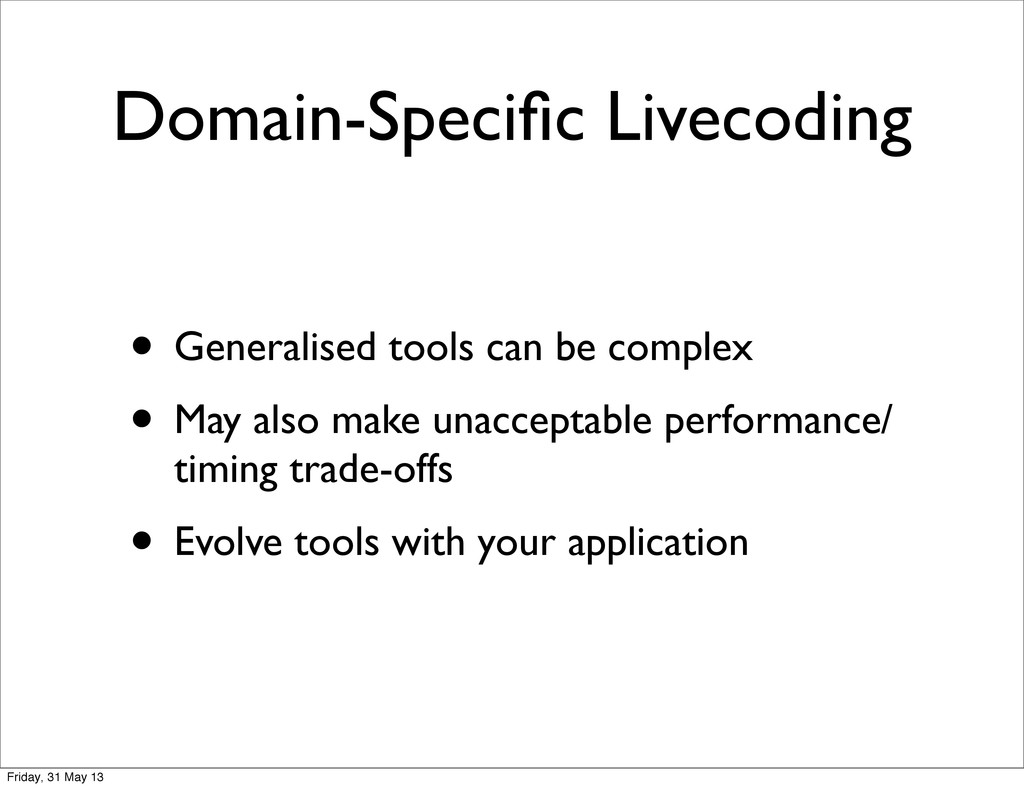 Domain-Specific Livecoding • Generalised tools c...