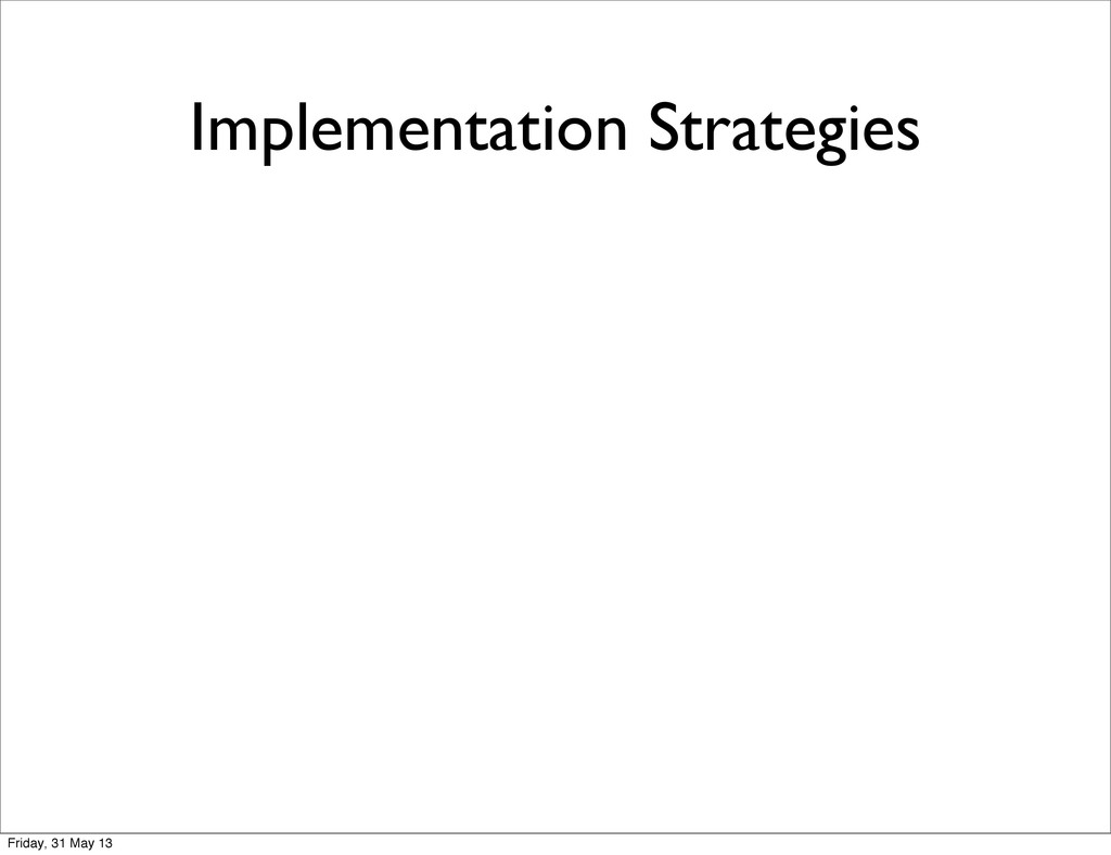 Implementation Strategies Friday, 31 May 13
