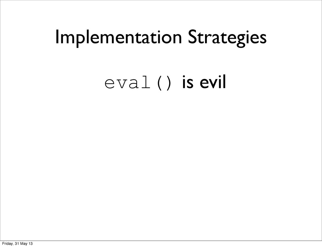 Implementation Strategies eval() is evil Friday...