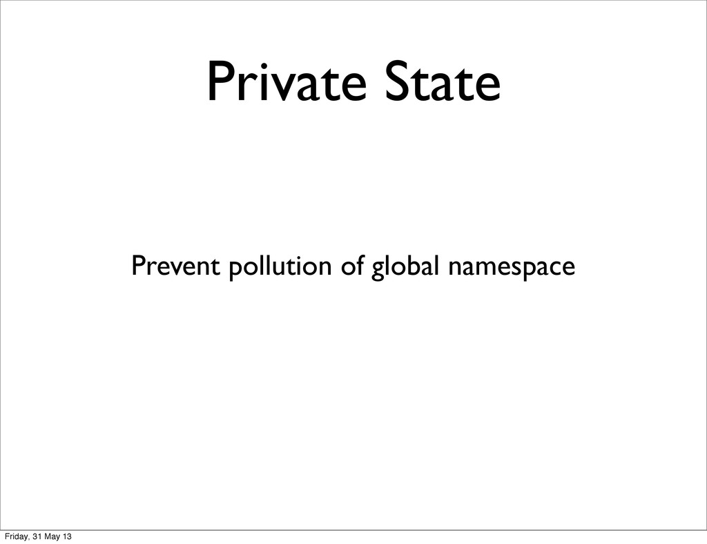 Private State Prevent pollution of global names...