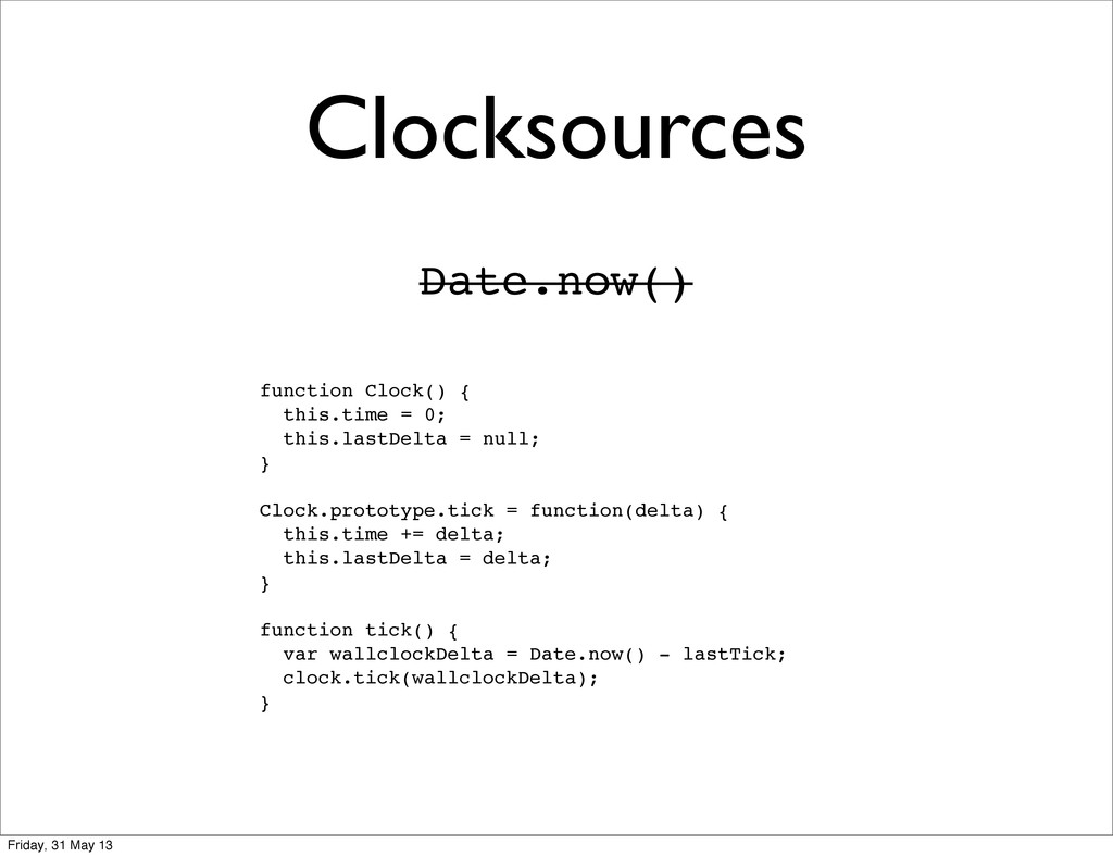Clocksources Date.now() function Clock() { this...