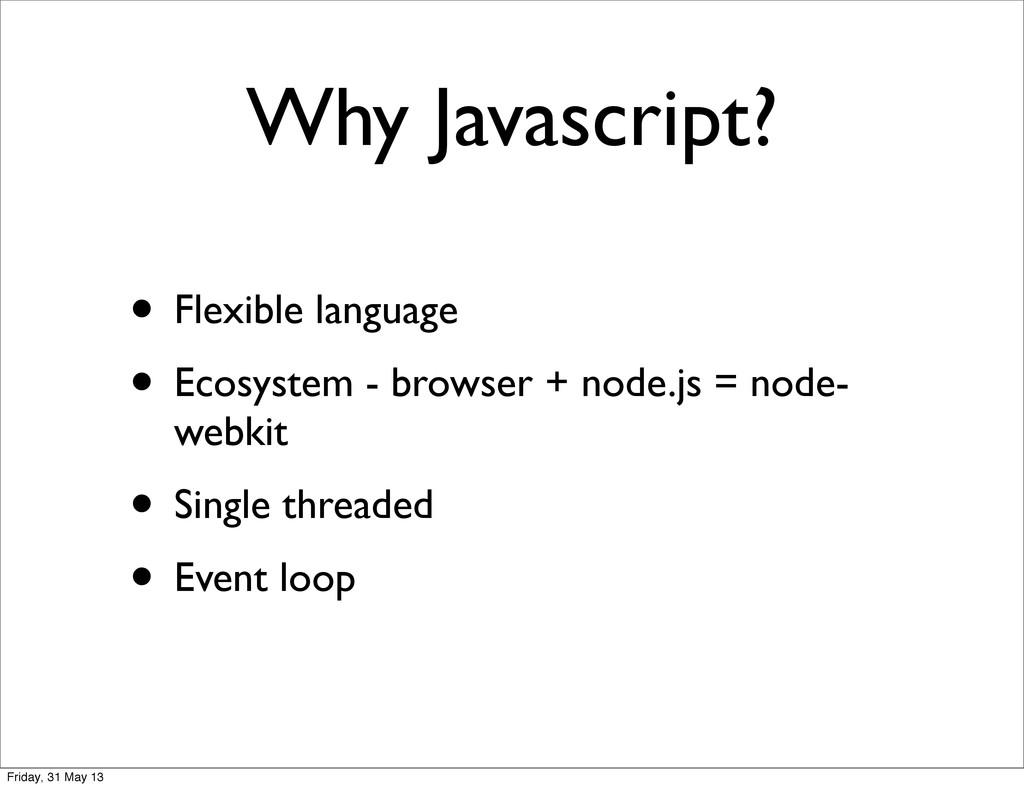 Why Javascript? • Flexible language • Ecosystem...