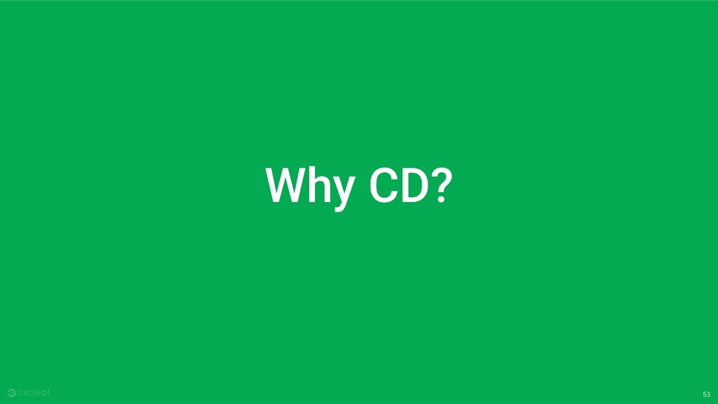 53 Why CD?