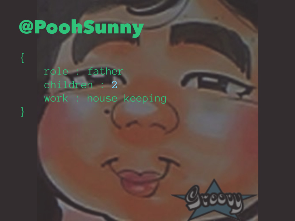 @PoohSunny { role : father children : 2 work : ...