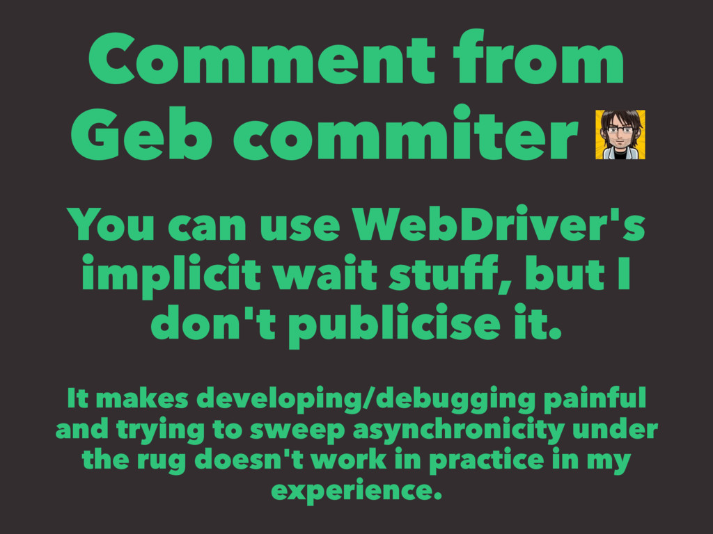 Comment from Geb commiter You can use WebDriver...