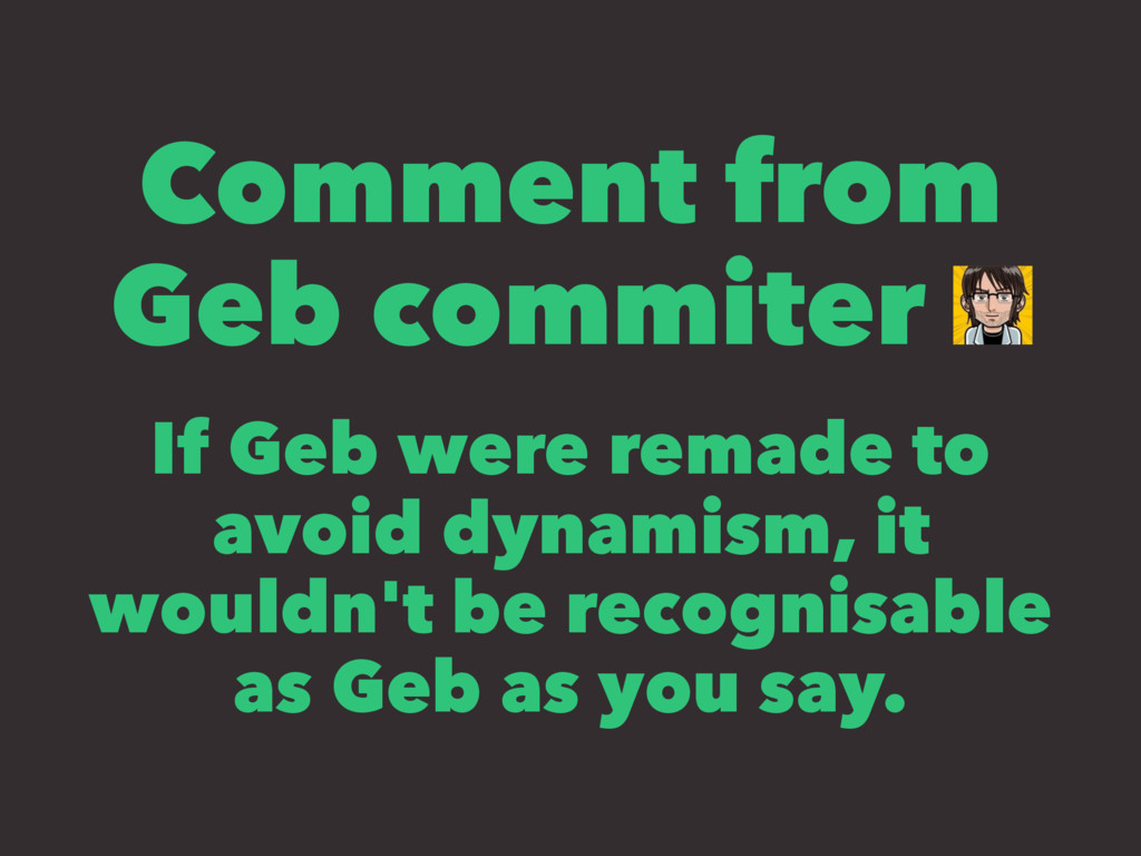 Comment from Geb commiter If Geb were remade to...