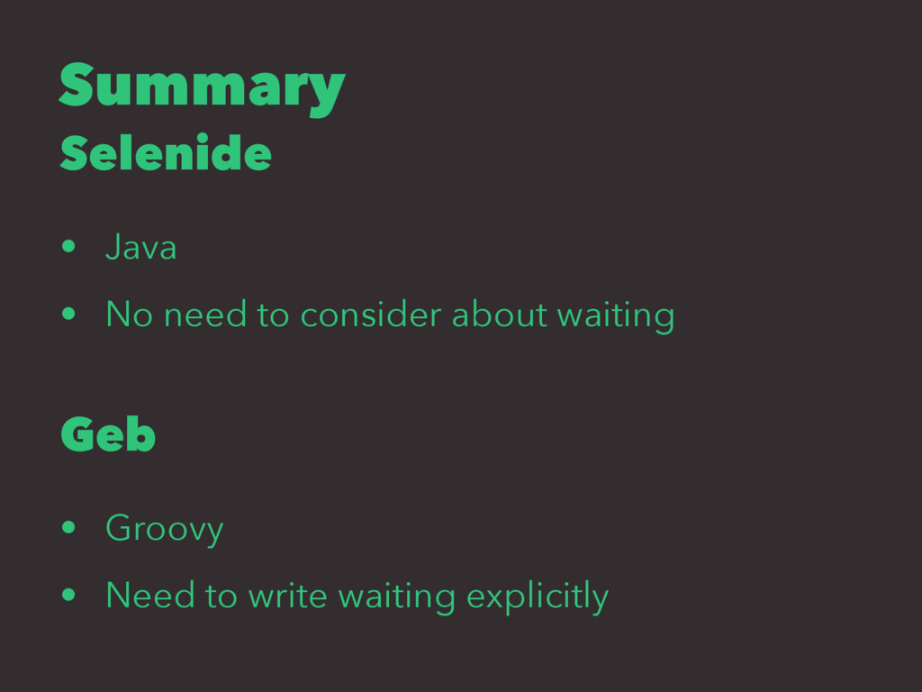 Summary Selenide • Java • No need to consider a...