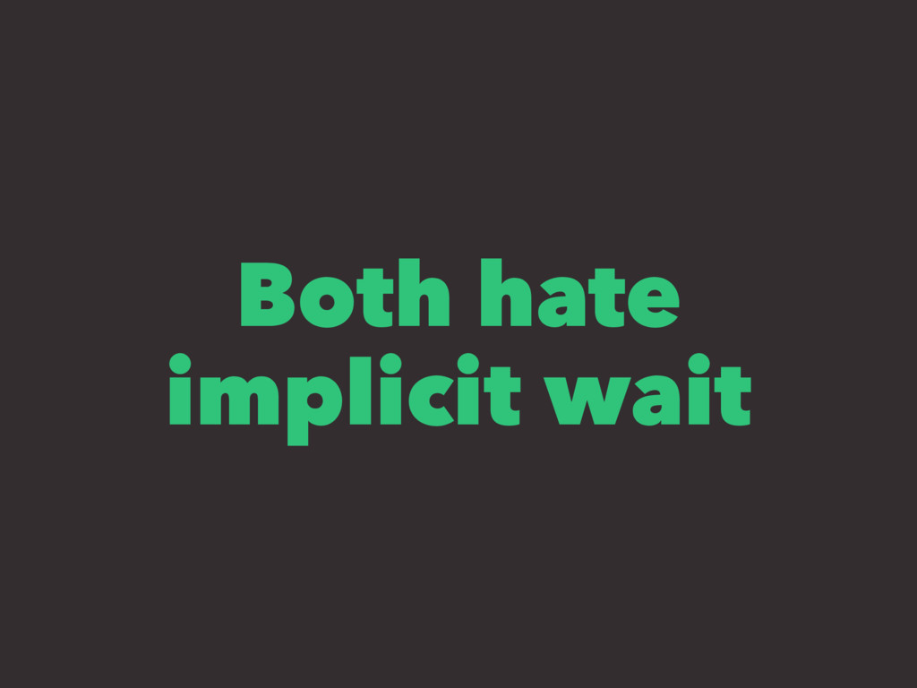 Both hate implicit wait