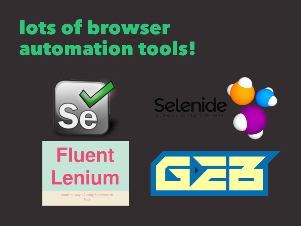 lots of browser automation tools!