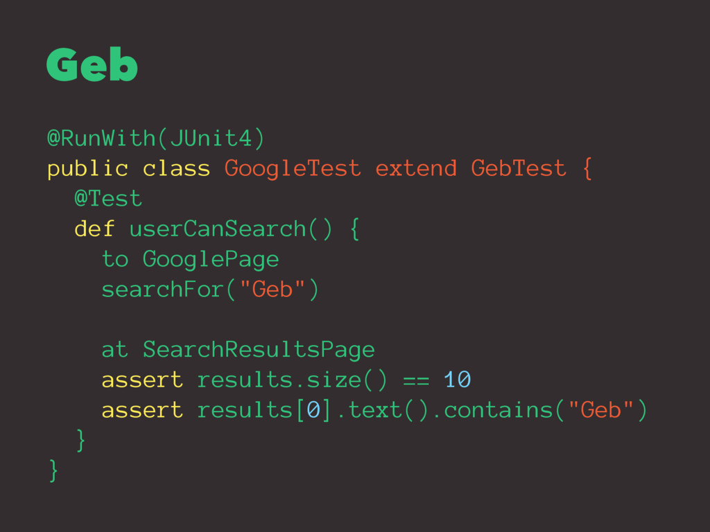 Geb @RunWith(JUnit4) public class GoogleTest ex...