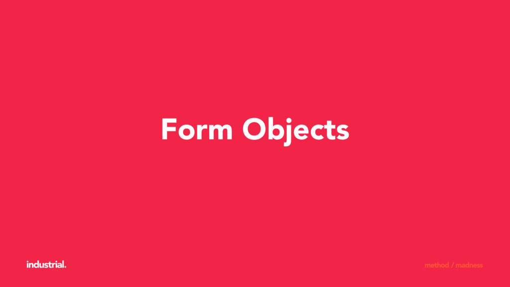 Form Objects