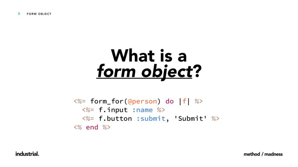 F O R M O B J E C T 3 What is a  form object? ...