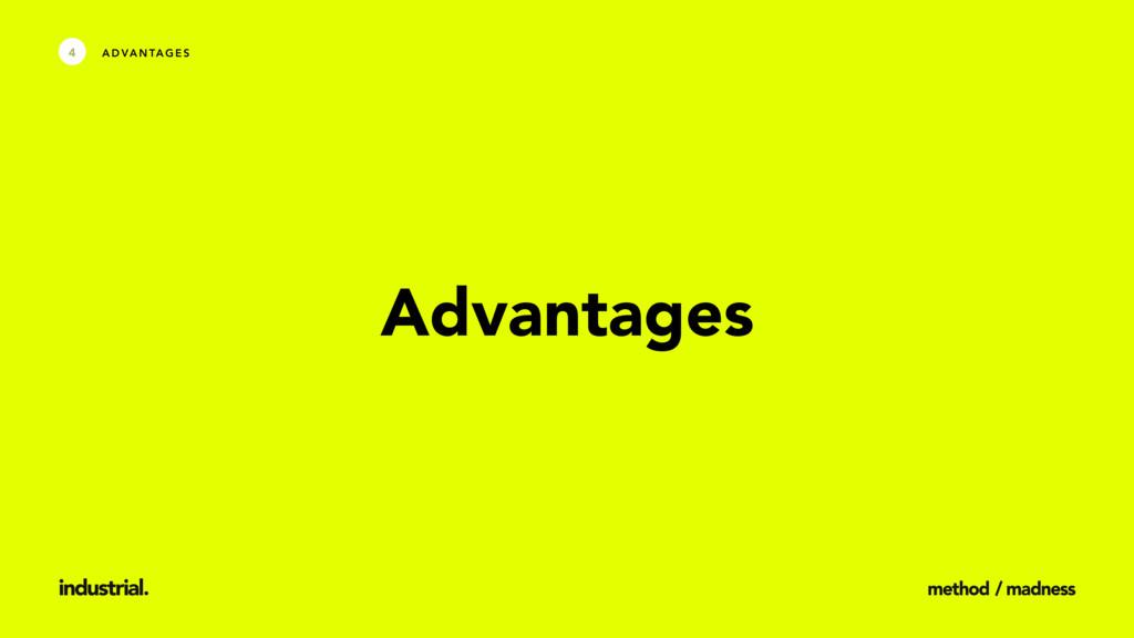 A D VA N TA G E S 4 Advantages