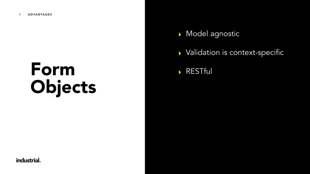 A D VA N TA G E S 4 Form  Objects ‣ Model agno...