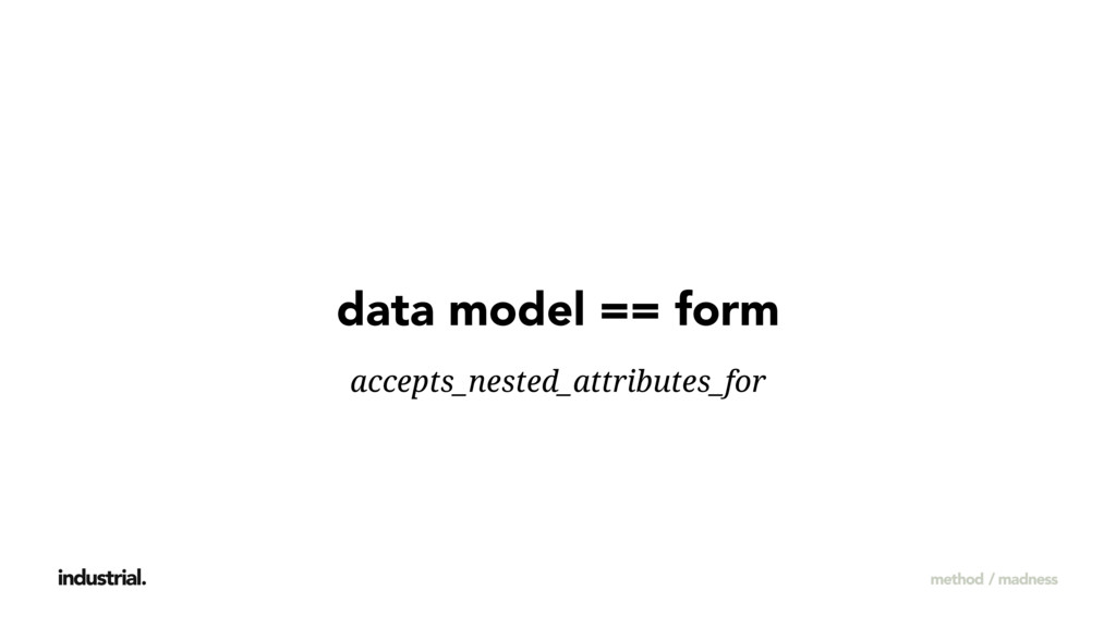 data model == form accepts_nested_attributes_for