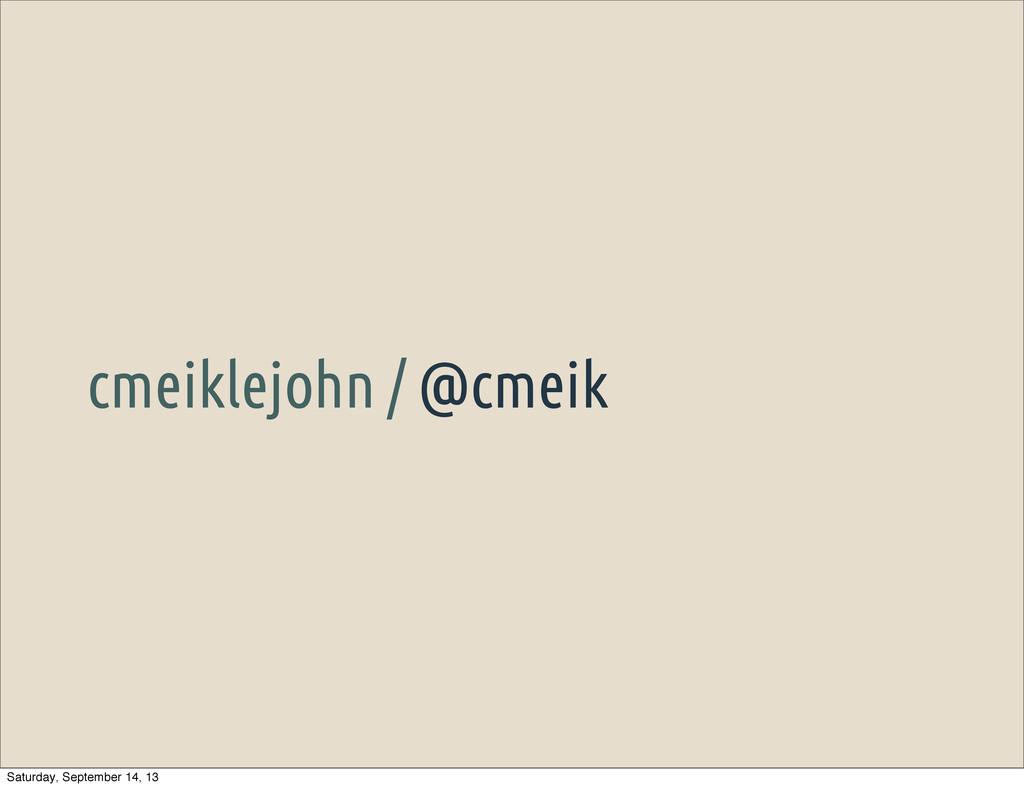 cmeiklejohn / @cmeik Saturday, September 14, 13