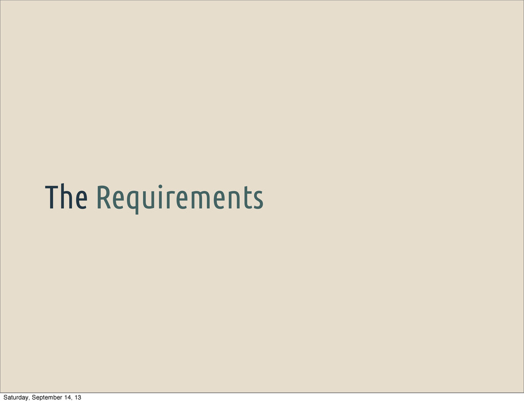 The Requirements Saturday, September 14, 13