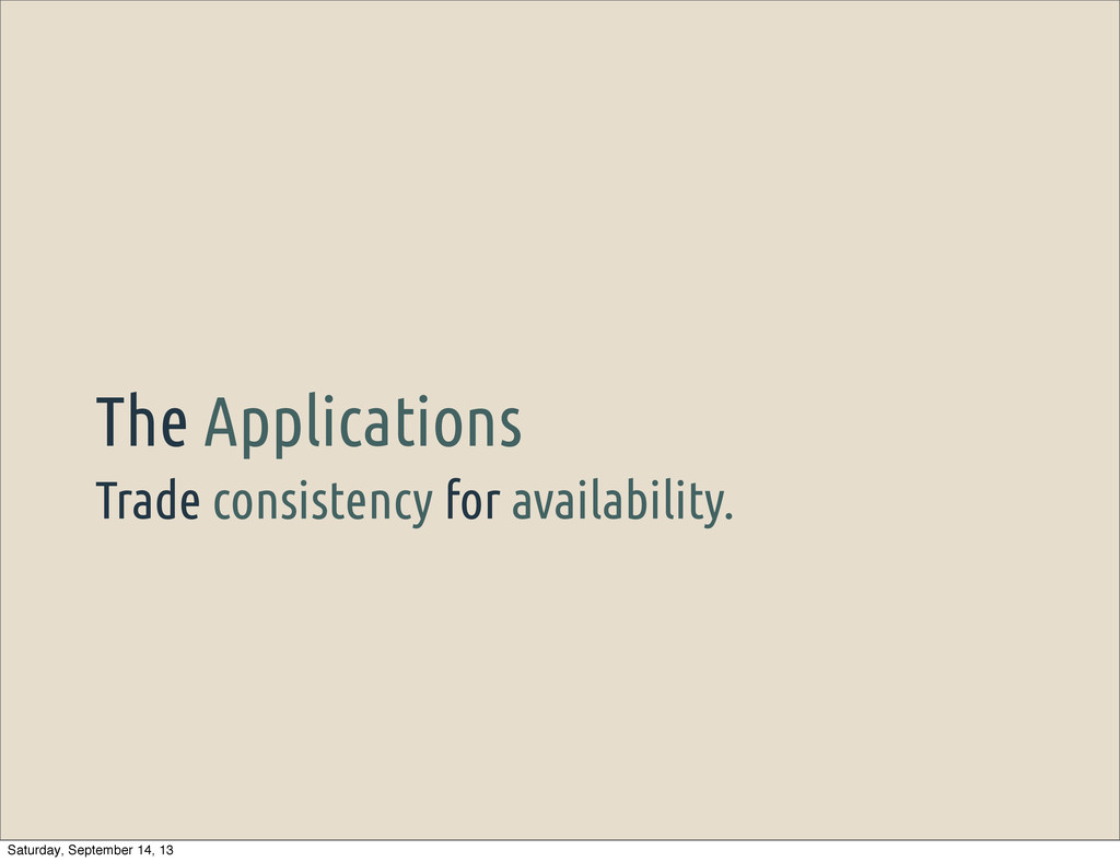 Trade consistency for availability. The Applica...
