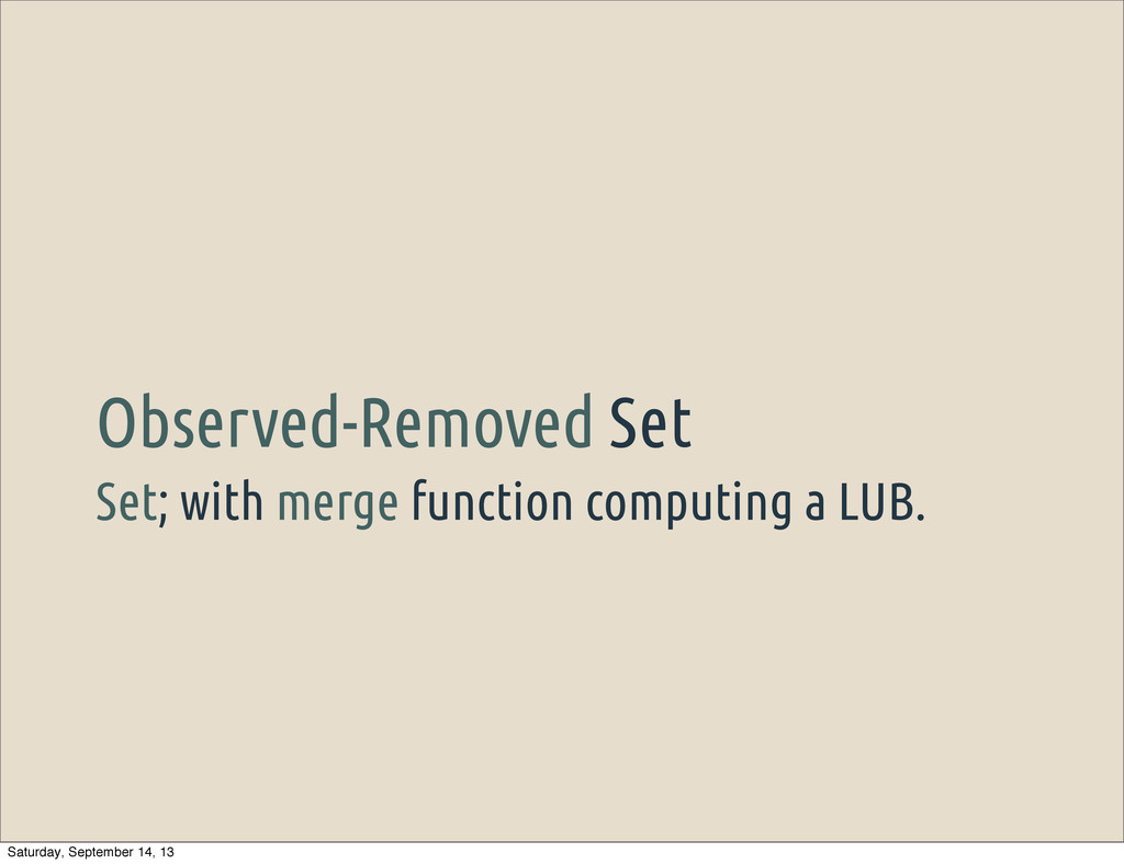 Set; with merge function computing a LUB. Obser...