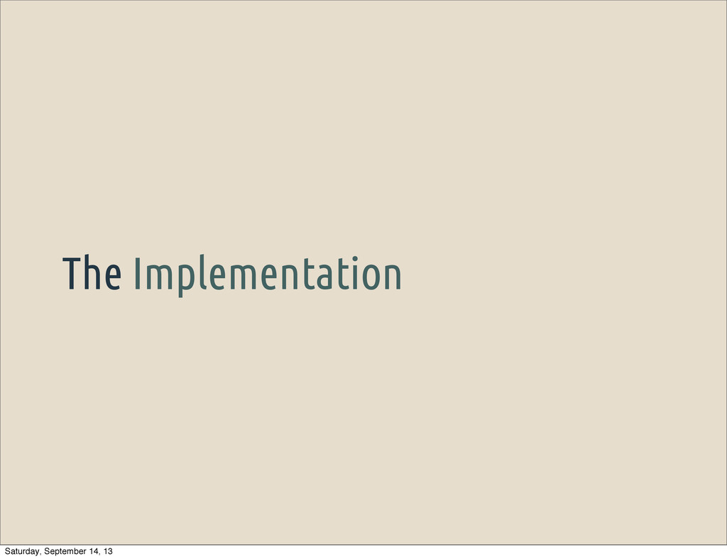 The Implementation Saturday, September 14, 13