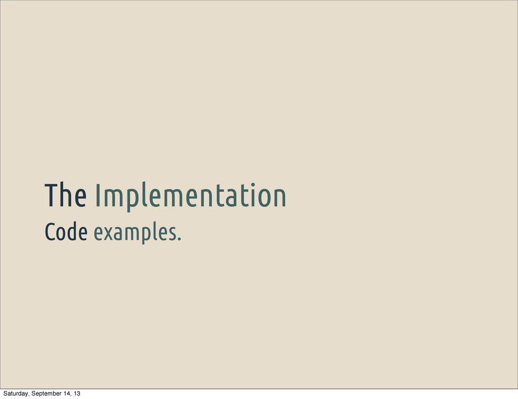 Code examples. The Implementation Saturday, Sep...