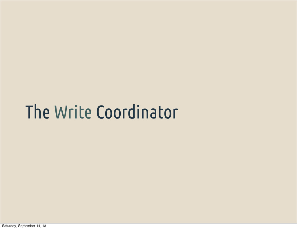 The Write Coordinator Saturday, September 14, 13