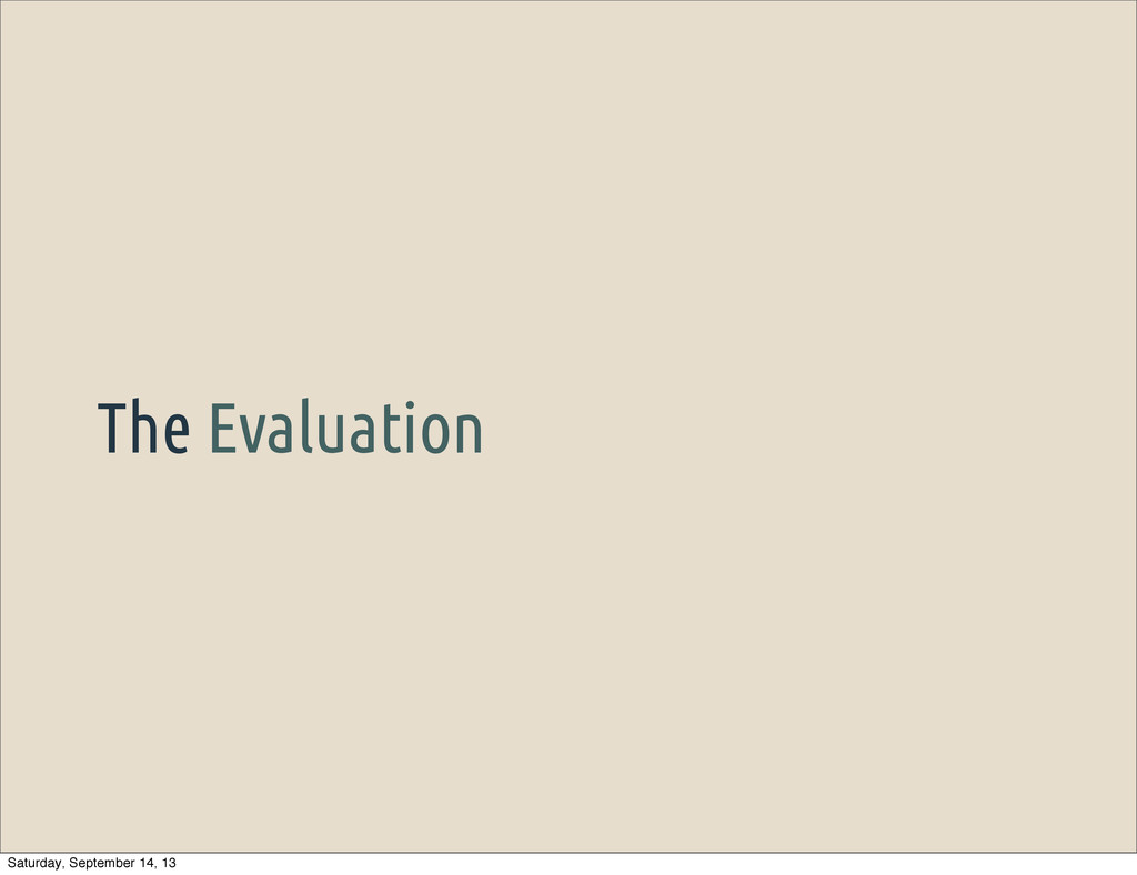 The Evaluation Saturday, September 14, 13