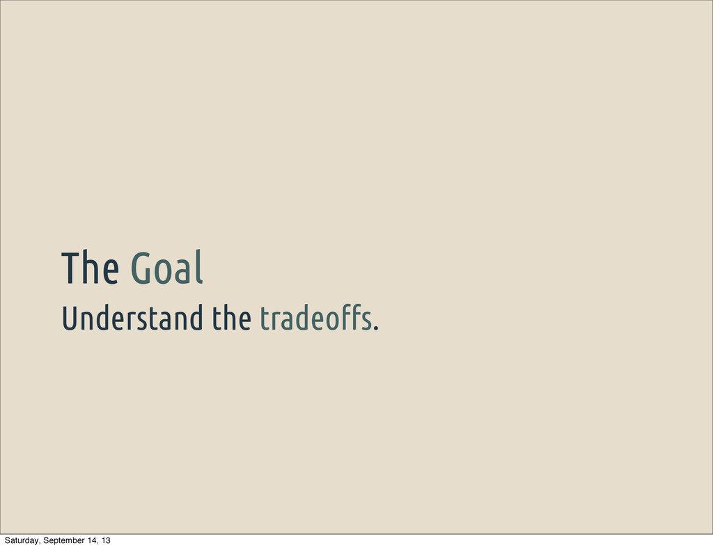Understand the tradeo!s. The Goal Saturday, Sep...
