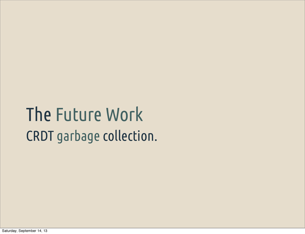CRDT garbage collection. The Future Work Saturd...